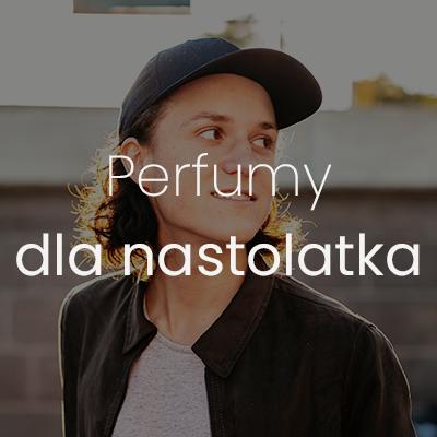 perfumy dla nastolatka