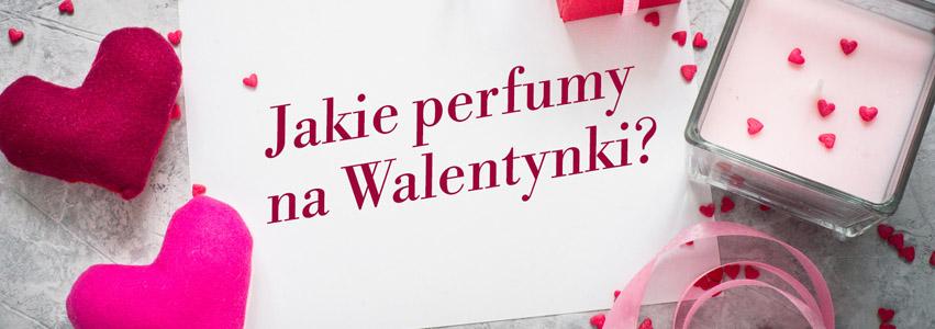 Jakie perfumy na Walentynki